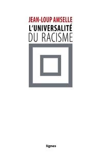 Jean-Loup Amselle - L'universalité du racisme.