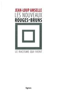 Jean-Loup Amselle - Les nouveaux rouges-bruns - Le racisme qui vient.