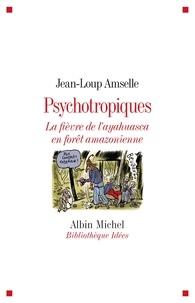 Jean-Loup Amselle - Psychotropiques - La fièvre de l'ayahuasca en forêt amazonienne.
