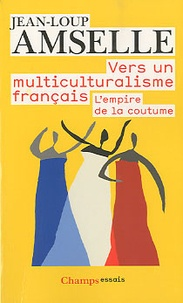 Jean-Loup Amselle - Vers un multiculturalisme français - L'empire de la coutume.