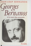 """Jean-Loup Bernanos - Georges Bernanos """" à la merci des passants """"."""