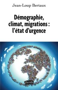 Jean-Loup Bertaux - Démographie, climat, migrations : l'état d'urgence.