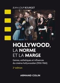 Jean-Loup Bourget - Hollywood, la norme et la marge - Genres, esthétiques et influences du cinéma hollywoodien (1930-1960).
