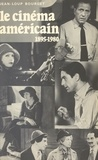 Jean-Loup Bourget et Paul Bacquet - Le cinéma américain : 1895-1980, de Griffith à Cimino.
