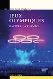Jean-Loup Chappelet - Jeux olympiques - Raviver la flamme.