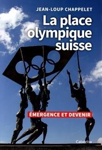 Jean-Loup Chappelet - La place olympique suisse - Emergence et devenir.