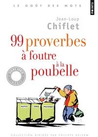 Jean-Loup Chiflet - 99 proverbes à foutre à la poubelle.