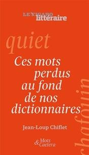 Jean-Loup Chiflet - Ces mots perdus au fond de nos dictionnaires.