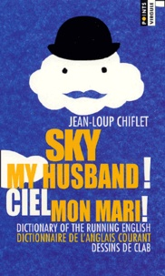Jean-Loup Chiflet - Ciel mon mari ! Dictionnaire de l'anglais courant : Sky my husband ! Dictionary of the running english.