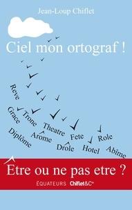 Jean-Loup Chiflet - Ciel mon ortograf !.