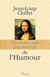 Jean-Loup Chiflet - Dictionnaire amoureux de l'humour.