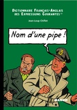 Jean-Loup Chiflet - English-French Dictionary or Running idioms : Dictionnaire Français-Anglais des expressions courantes - Name of a pipe ! : Nom d'une pipe !.