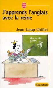 Jean-Loup Chiflet - J'apprends l'anglais avec la reine - Manuel de révision pour petits et grands.