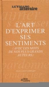 Jean-Loup Chiflet - L'art d'exprimer ses sentiments - (Avec les mots de nos plus grands auteurs).