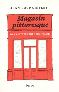 Jean-Loup Chiflet - Le magasin pittoresque de la littérature française.