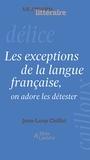 Jean-Loup Chiflet - Les exceptions de la langue française, on adore les détester.