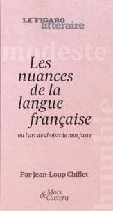 Jean-Loup Chiflet - Les nuances de la langue française - Ou l'art de choisir le mot juste.
