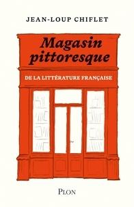 Jean-Loup Chiflet - Magasin pittoresque de la littérature française.