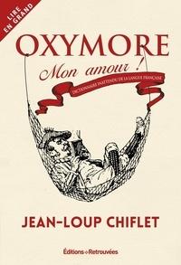 Jean-Loup Chiflet - Oxymore mon amour - Dictionnaire inattendu de la langue française.