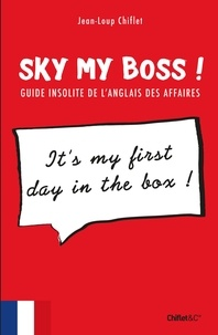 Jean-Loup Chiflet - Sky my boss ! - Guide insolite de l'anglais des affaires.