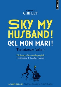 Jean-Loup Chiflet - Sky my husband ! / Ciel mon mari ! The integrale (enfin !) - Dictionary of the running english / Dictionnaire de l'anglais courant.