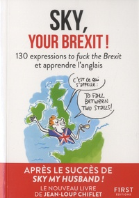 Jean-Loup Chiflet - Sky, your brexit ! - 130 expressions to fuck the Brexit et apprendre l'anglais.