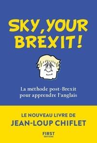 Jean-Loup Chiflet et Christiane Courbet - Sky, your Brexit ! - La méthode post-Brexit pour apprendre l'anglais.