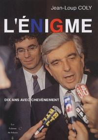 Jean-Loup Coly - L'énigme - Dix ans avec Chevènement.