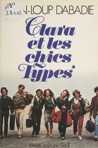 Jean-Loup Dabadie - Clara et les chics types - Roman-scénario.