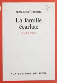 Jean-Loup Dabadie - La famille écarlate.
