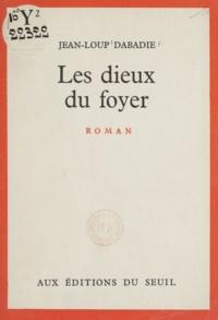 Jean-Loup Dabadie - Les dieux du foyer.