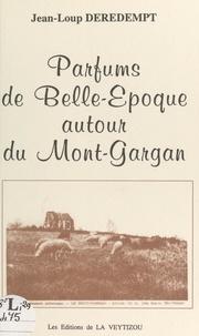 Jean-Loup Deredempt et  Collectif - Parfums de Belle Époque autour du Mont-Gargan.