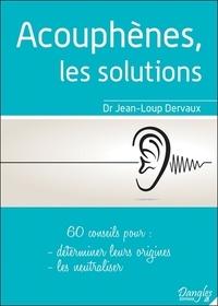 Jean-Loup Dervaux - Acouphènes, les solutions - 60 conseils pour déterminer leurs origines, les neutraliser.