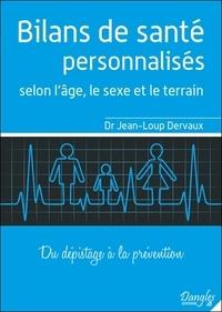 Jean-Loup Dervaux - Bilans de santé personnalisés selon l'âge, le sexe et le terrain - Du dépistage à la prévention.