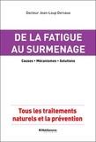 Jean-Loup Dervaux - De la fatigue au surmenage, causes, mécanismes, solutions - Tous les traitements naturels et la prévention.