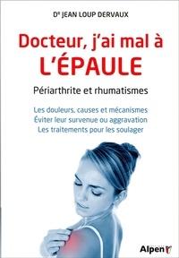 Jean-Loup Dervaux - Docteur, j'ai mal à l'épaule - Périarthrite et rhumatismes.