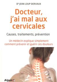 Jean-Loup Dervaux - Docteur, j'ai mal aux cervicales - Causes, traitements, prévention.