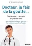 Jean-Loup Dervaux - Docteur, je fais de la goutte... - Traitements naturels et prévention : les conditions favorables aux crises, les solutions naturelles efficaces.