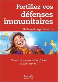 Jean-Loup Dervaux - Fortifiez vos défenses immunitaires - Restez au top de votre forme toute l'année !.