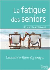 Jean-Loup Dervaux - La fatigue des seniors - Comment s'en libérer et y échapper.