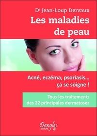 Jean-Loup Dervaux - Les maladies de peau - Acné, eczéma, psoriasis... ça se soigne !.