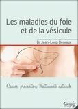 Jean-Loup Dervaux - Les maladies du foie et de la vésicule - Causes, prévention, traitements naturels.