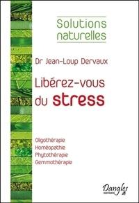 Jean-Loup Dervaux - Libérez-vous du stress.