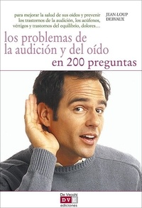 Jean-Loup Dervaux - Los problemas de la audición y del oído en 200 preguntas.