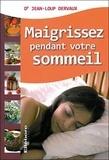 Jean-Loup Dervaux - Maigrissez pendant votre sommeil - ... grâce au dîner coupe-faim.
