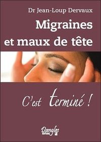 Jean-Loup Dervaux - Migraines et maux de tête... - C'est terminé !.