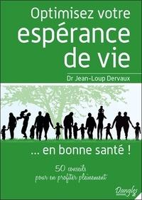 Jean-Loup Dervaux - Optimisez votre espérance de vie... en bonne santé ! - 50 conseils pour en profiter pleinement.