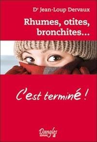 Jean-Loup Dervaux - Rhumes, otites, bronchites... - C'est terminé !.