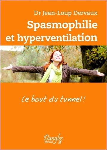 Jean-Loup Dervaux - Spasmophilie et hyperventilation... Le bout du tunnel ! - Reconnaissance et maîtrise de la maladie spasmophile.
