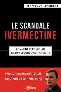 Jean-Loup Izambert - Le scandale Ivermectine - Comment et pourquoi ils ont bloqué l'anti-covid-19.